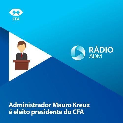 Administrador Mauro Kreuz é eleito presidente do CFA