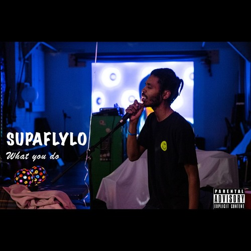 WHAT YOU DO (Prod. by SUPAFLYLO)