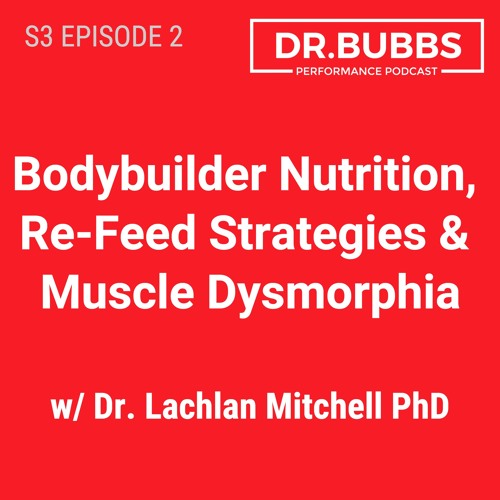 S3E2 // Bodybuilder Nutrition, Re-Feed Strategies & Muscle Dysmorphia w/ Dr. Lachlan Mitchell PhD