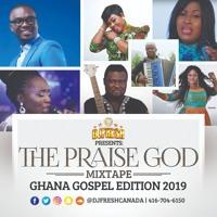 THE PRAISE GOD MIXTAPE -  GHANA GOSPEL 2019 (DjFreshCanada)