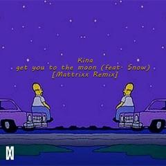 Kina - get you to the moon (feat. Snow) [Mattrixx Remix]