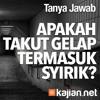 Tanya Jawab: Apakah Takut Gelap Termasuk Syirik? - Ustadz Muhammad Elvy Syam, MA.
