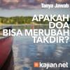 Tanya Jawab: Apakah Doa Bisa Mengubah Takdir? - Ustadz Abdurrahman Thoyyib, Lc.