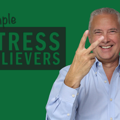 Two Simple Stress Relievers - Thoughts from Kevin