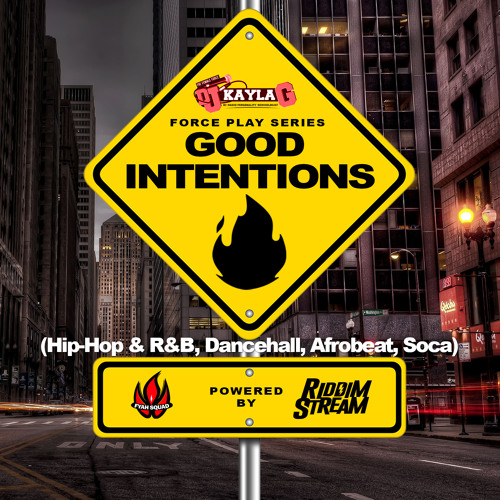 DJ Kayla G - Force Play Series: GOOD INTENTIONS (2019 Mixtape) @RIDDIMSTREAM