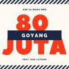 Goyang 80 Juta (Feat. Has Latuha)