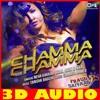 3D SONG   CHAMMA CHAMMA   Neha Kakkar, Ikka   ALL MUSIC WORLD & 3D SONG   USE HEADPHONE
