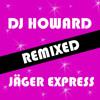 DJ Howard - Jäger Express (Ian Moi Remix)