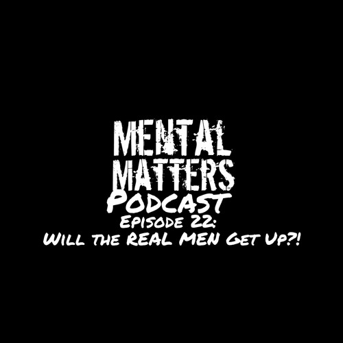 Episode 22 - Will the REAL MEN Get Up?