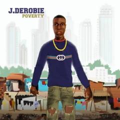 J.Derobie - Poverty (Prod. by UglyOnIt)