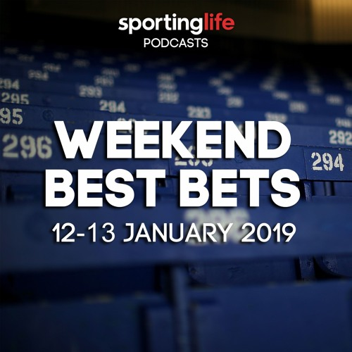 Best Bets Podcast: 12-13 January 2019
