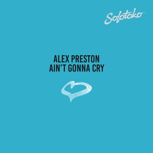 Alex Preston - Ain't Gonna Cry