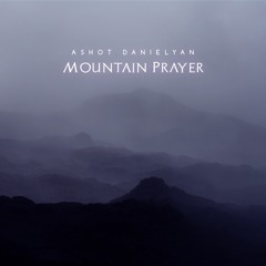 Ashot Danielyan - Mountain Prayer