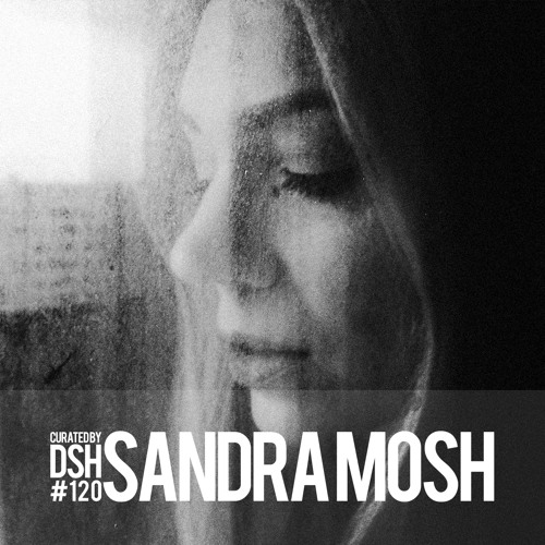 Curated by DSH #120: Sandra Mosh