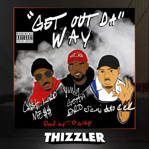 Cash Lord Mess x Yung Getta Dro x Semiautocec - Get Out Da Way (Prod. TD Slaps) [Thizzler.com Exclus