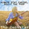 Always Stay Caring, Billy The Poop- The Dankster