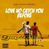 Lord Paper - Love No Catch You Before Remix Medikal (Prod. by Kuvie) | Gillyweb.com