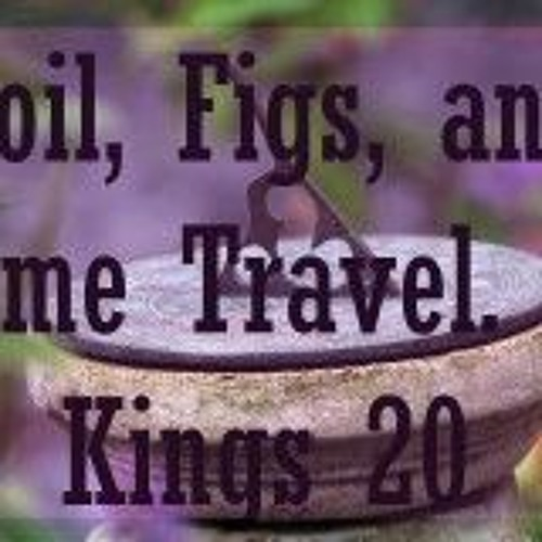 Boil, Figs, And Time Travel. II Kings 20