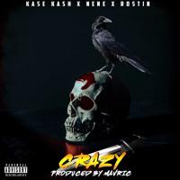 Kase Kash | NeNe | Rostine -  Crazy Produced By Mavric