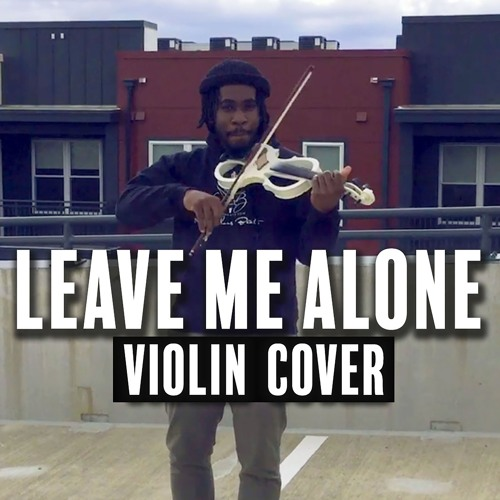 Leave Me Alone (Violin Cover) feat. Marvillous Beats