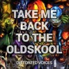 Distorted Voices - Take Me Back To The Oldskool