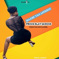 Maame Yaa Jackson – Proud Slay Queens (Proud Fvck Boys Cover)