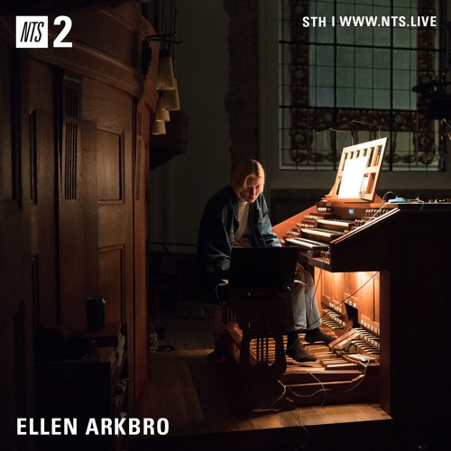 Ellen Arkbro / NTS Guest Show / 23.11.2018