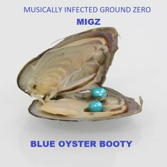 Blue Oyster - MUSICALLY INFECTED GROUND ZERO (M-I-G-Z) BOOTLEG