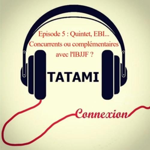 Quintet, EBI, Polaris... Concurrent ou complémentaire avec l'IBJJF ? Episode 5 : TATAMI Connexion