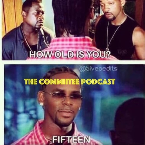 The Committee Podcast- We STILL Surviving R Kelly??? by