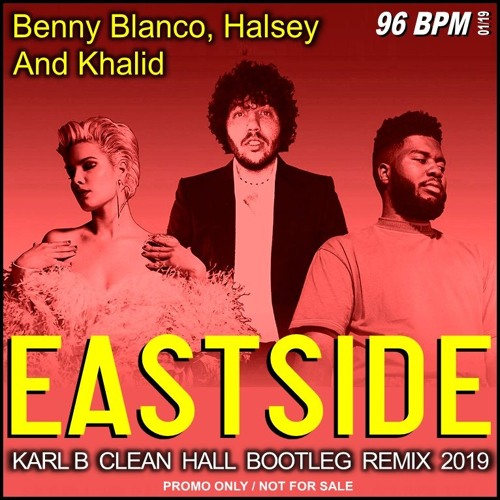 Benny Blanco, Halsey & Khalid - Eastside (Karl B Clean Hall