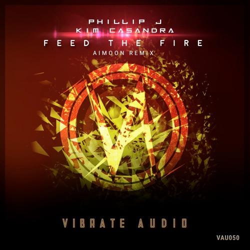 Phillip J feat  Kim Casandra - Feed The Fire (Aimoon Remix