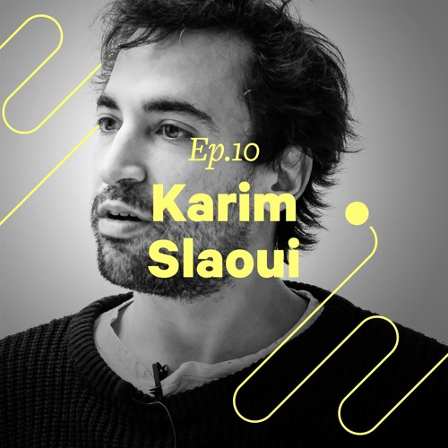 """Ep. 10 - Karim Slaoui """"Une idée ça vaut rien, c'est l'exécution qui compte"""""""