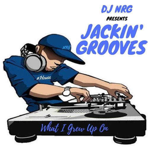 Jackin' Grooves (What I Grew Up On)