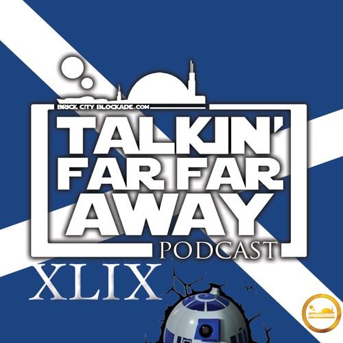 Talkin' Far Far Away Podcast XLIX