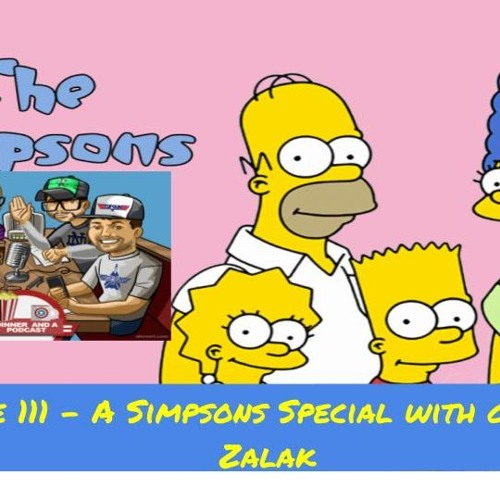 Episode 111- A Simpsons Special With Guest Joe Zalak!!