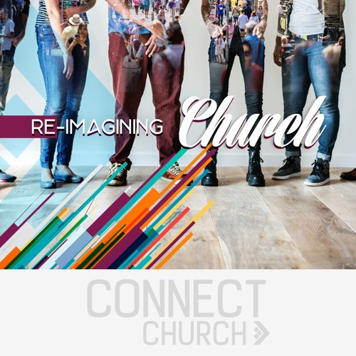 Re-Imagining Church - Church As A Who Not A What
