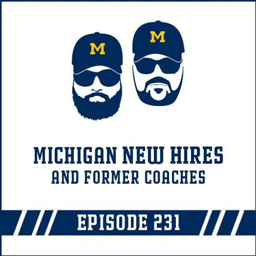 Michigan New Hires & Former Coaches: Episode 231