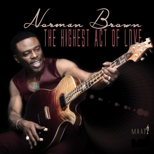 Norman Brown - The Highest Act of Love (2019)