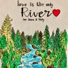 Love Is The Only River MASTER
