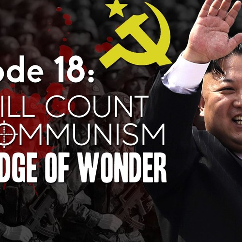 #18 Edge Of Wonder | The Kill Count Of Communism (feat. Rob Counts & Ben Chasteen)
