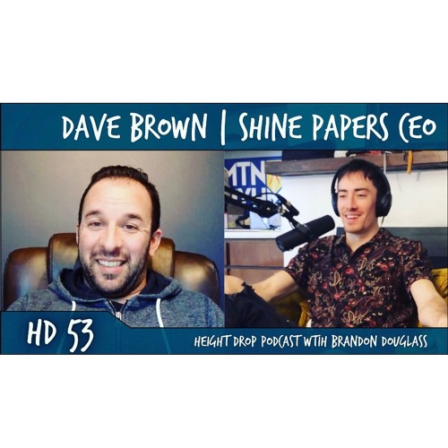 HD53: SHINE PAPERS CEO & FOUNDER DAVE BROWN [BONUS]