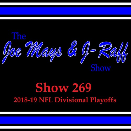 The Joe Mays & J-Raff Show: Episode 269 - 2019 NFL Divisional Round