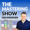 The Mastering Show # 58 - Mud or magic ? Managing the mids