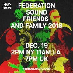 The Federation Sound 12.19.18 • Red Bull Radio • Max Glazer • Friends and Family 2018