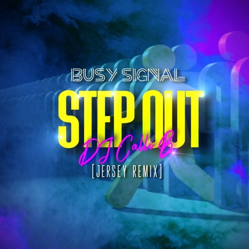 BUSY SIGNAL - STEP OUT - [CALLI B JERSEY REMIX]