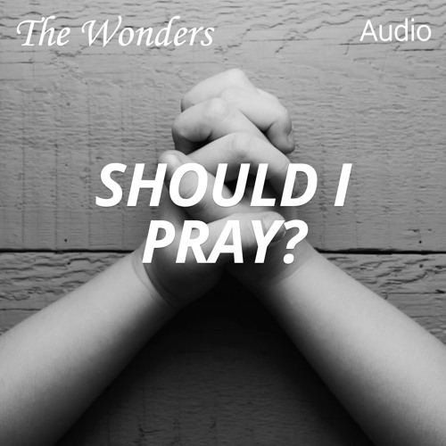 The Wonders Podcast: The Disempowerment of Prayer