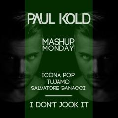 Icona Pop x Tujamo x Salvatore Ganacci - I Don't Jook It (Paul Kold Mashup)(Free Download)