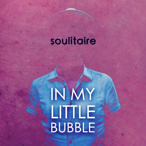 In My Little Bubble