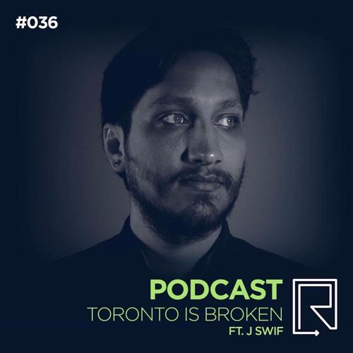 Rework Podcast 036 -- Toronto Is Broken ft J Swif
